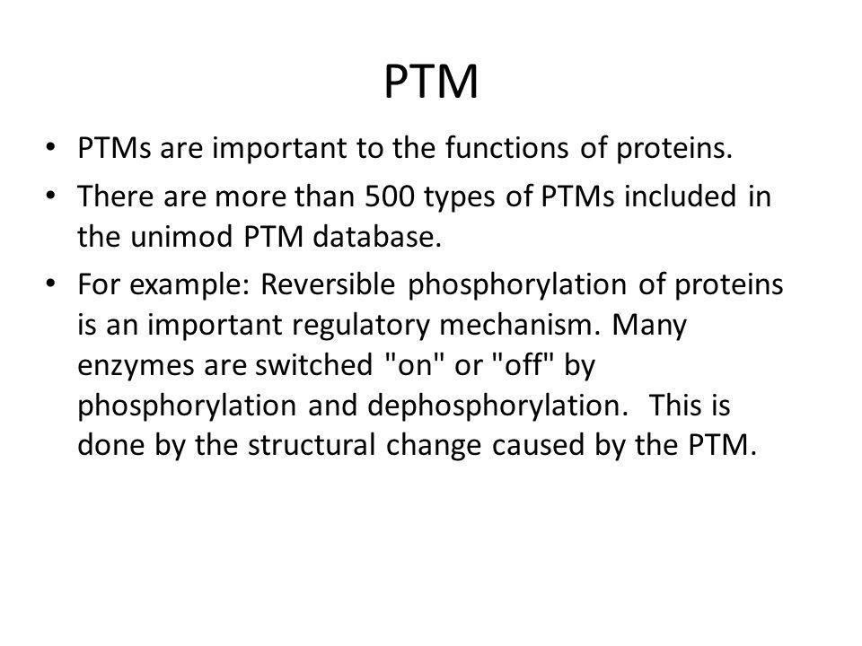 PTM PTMs are important to the functions of proteins.