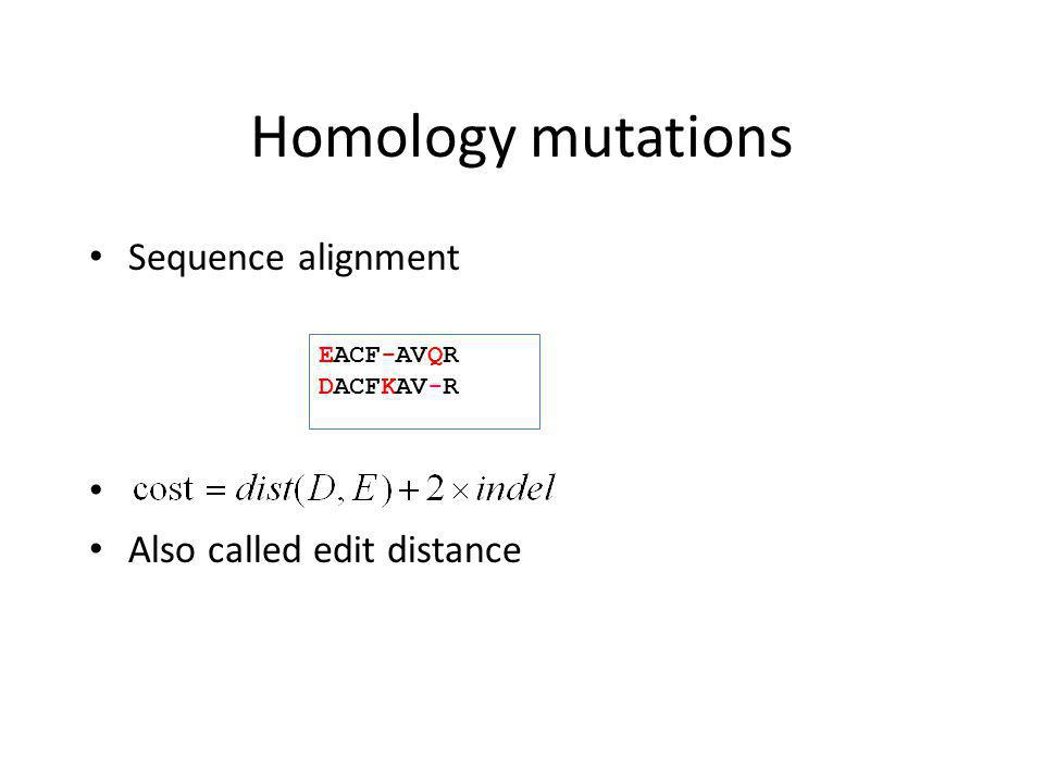 Homology mutations Sequence alignment Also called edit distance EACF-AVQR DACFKAV-R