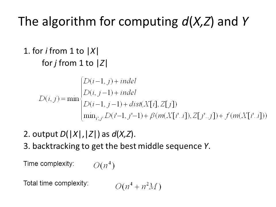 The algorithm for computing d(X,Z) and Y 1. for i from 1 to |X| for j from 1 to |Z| 2.