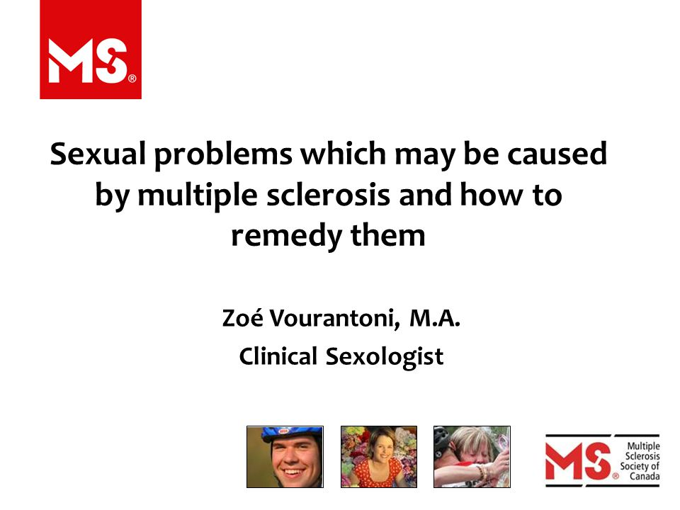 Sexual problems which may be caused by multiple sclerosis and how to remedy them Zoé Vourantoni, M.A.