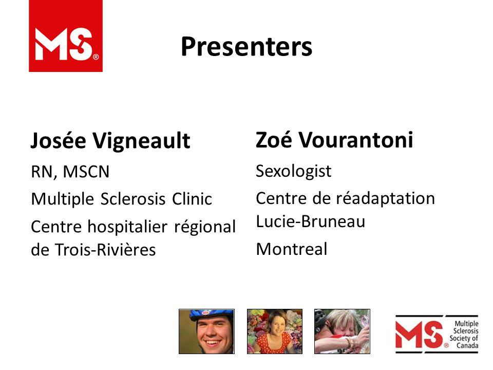 Presenters Josée Vigneault RN, MSCN Multiple Sclerosis Clinic Centre hospitalier régional de Trois-Rivières Zoé Vourantoni Sexologist Centre de réadaptation Lucie-Bruneau Montreal
