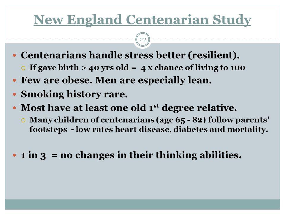 New England Centenarian Study 22 Centenarians handle stress better (resilient).