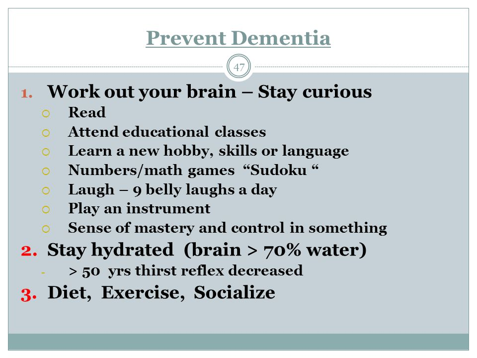 Prevent Dementia 47 1. Work out your brain – Stay curious  Read  Attend educational classes  Learn a new hobby, skills or language  Numbers/math g