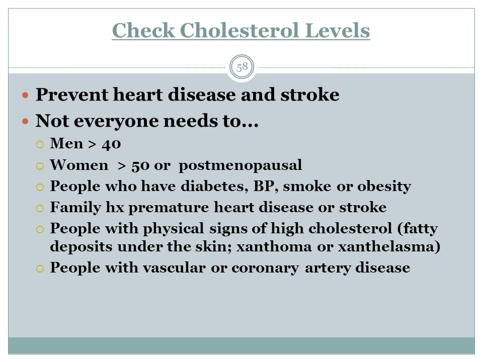 Check Cholesterol Levels 58 Prevent heart disease and stroke Not everyone needs to...