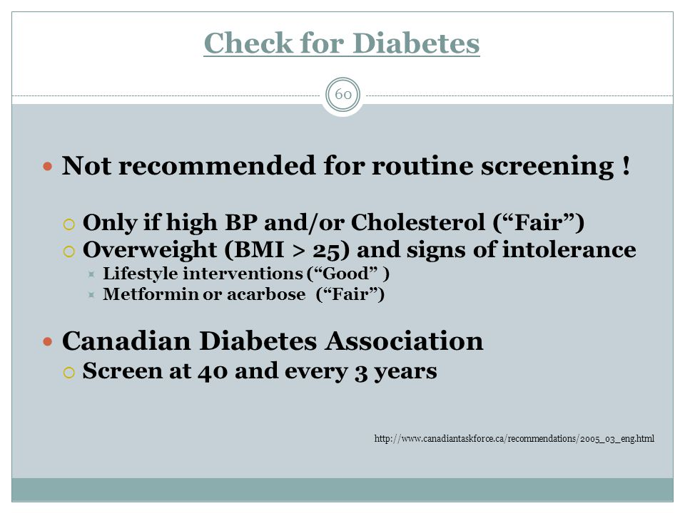 Check for Diabetes 60 Not recommended for routine screening .