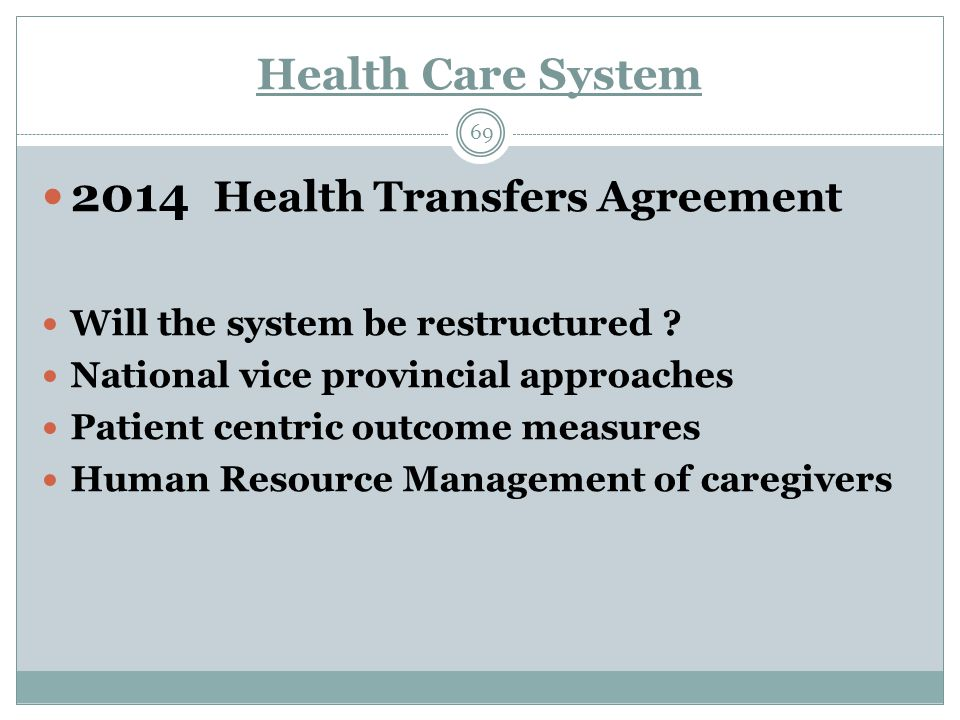 Health Care System 69 2014 Health Transfers Agreement Will the system be restructured .