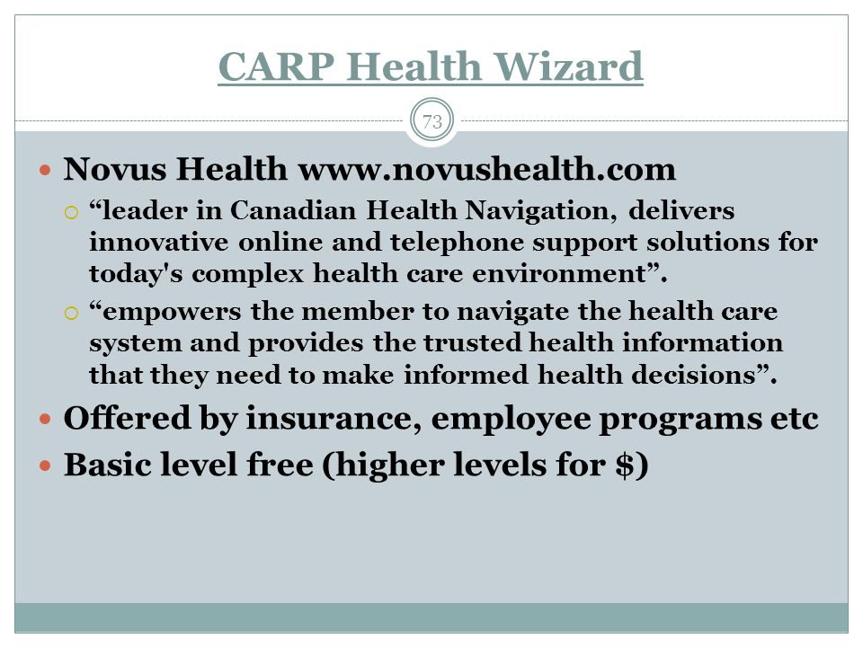 CARP Health Wizard 73 Novus Health www.novushealth.com  leader in Canadian Health Navigation, delivers innovative online and telephone support solutions for today s complex health care environment .