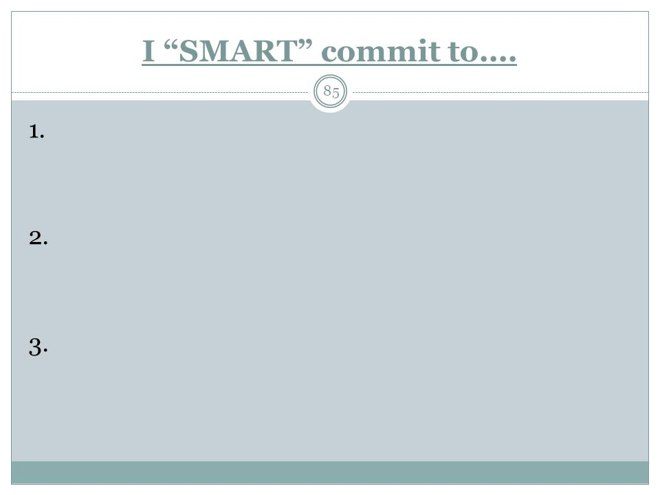 I SMART commit to.... 85 1. 2. 3.