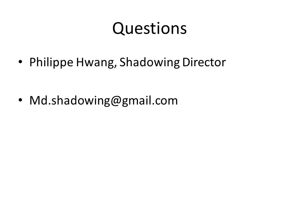 Questions Philippe Hwang, Shadowing Director Md.shadowing@gmail.com
