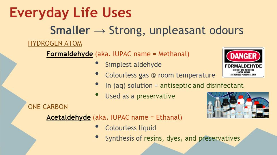 Everyday Life Uses Smaller → Strong, unpleasant odours HYDROGEN ATOM Formaldehyde (aka.