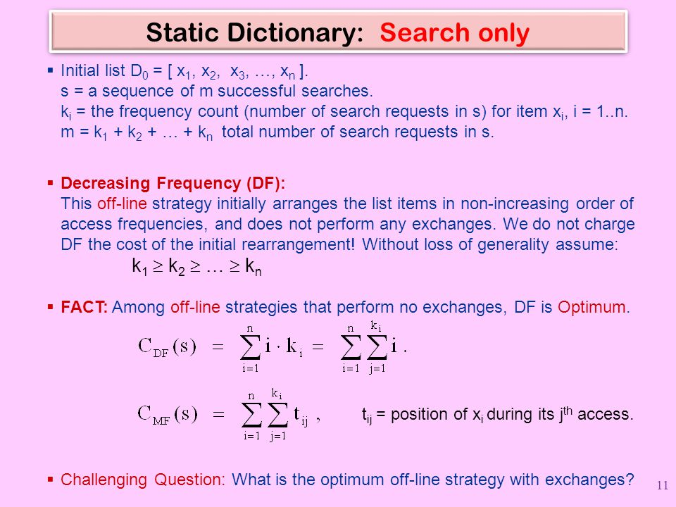Static Dictionary: Search only  Decreasing Frequency (DF): This off-line strategy initially arranges the list items in non-increasing order of access frequencies, and does not perform any exchanges.