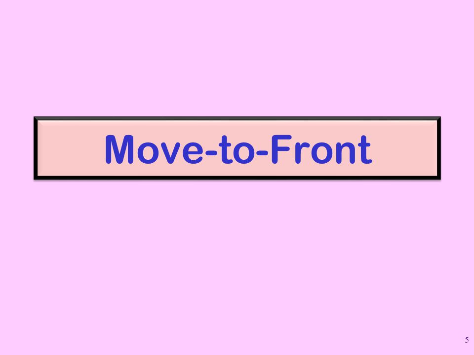 Move-to-Front 5