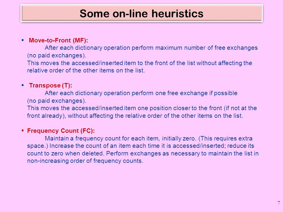 Some on-line heuristics  Move-to-Front (MF): After each dictionary operation perform maximum number of free exchanges (no paid exchanges).