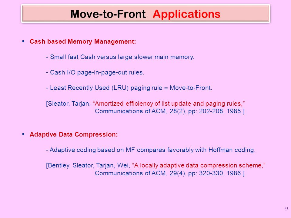 Move-to-Front Applications  Cash based Memory Management: - Small fast Cash versus large slower main memory.