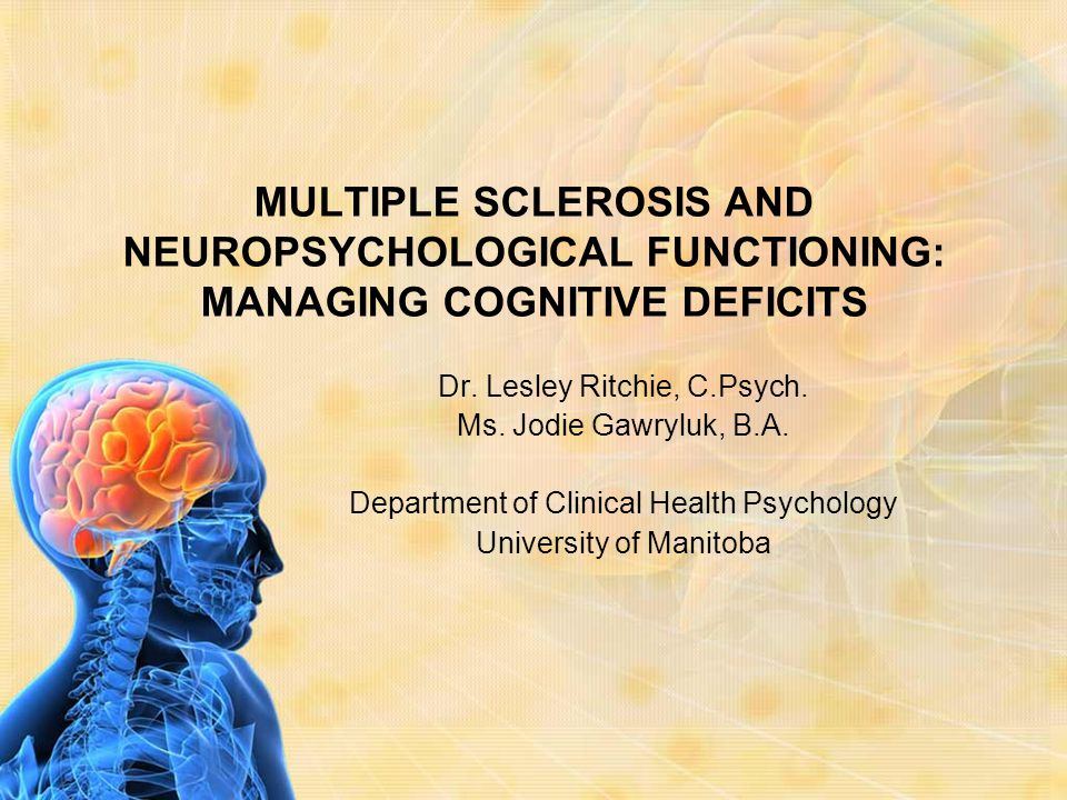  45-65% of people with MS have cognitive symptoms  80% of those are mildly affected  Even mild problems can interfere with everyday activities  Cognitive deficits increase with prolonged disease duration  20-30% of patients develop more severe impairments, such as dementia  Cognitive deficits don't tend to fluctuate