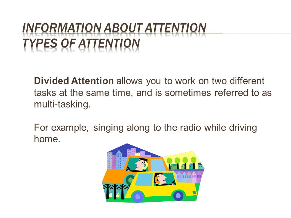 Divided Attention allows you to work on two different tasks at the same time, and is sometimes referred to as multi-tasking. For example, singing alon