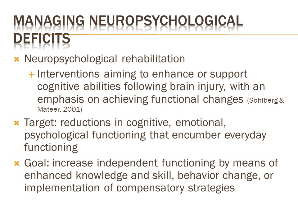  Neuropsychological rehabilitation  Interventions aiming to enhance or support cognitive abilities following brain injury, with an emphasis on achie