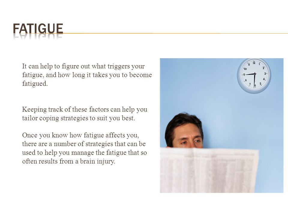 It can help to figure out what triggers your fatigue, and how long it takes you to become fatigued. Keeping track of these factors can help you tailor