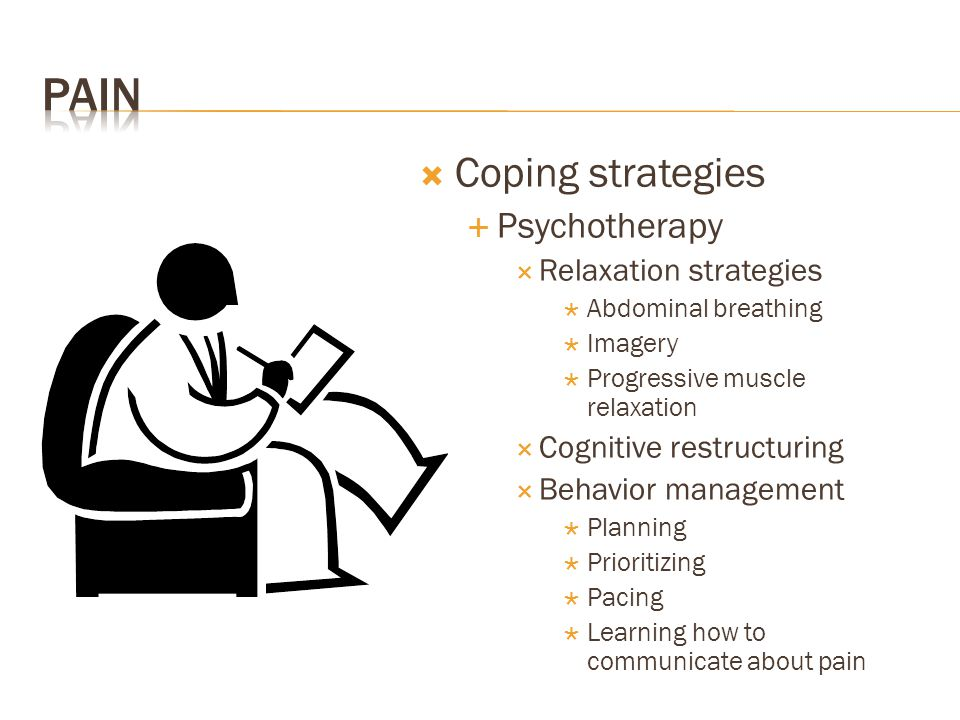  Coping strategies  Psychotherapy  Relaxation strategies  Abdominal breathing  Imagery  Progressive muscle relaxation  Cognitive restructuring