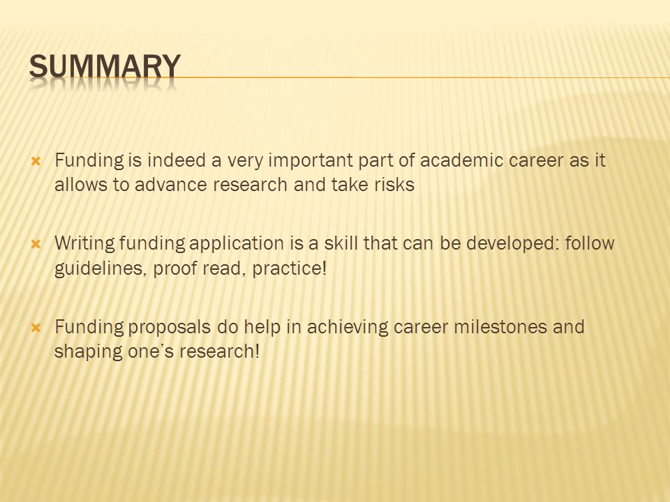  Funding is indeed a very important part of academic career as it allows to advance research and take risks  Writing funding application is a skill that can be developed: follow guidelines, proof read, practice.