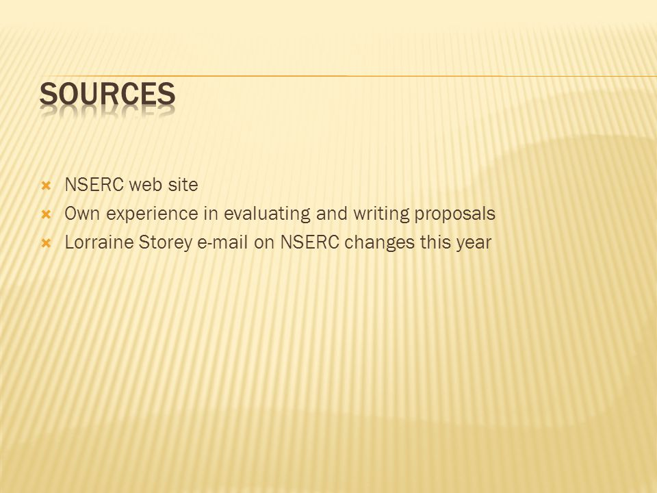  NSERC web site  Own experience in evaluating and writing proposals  Lorraine Storey  on NSERC changes this year