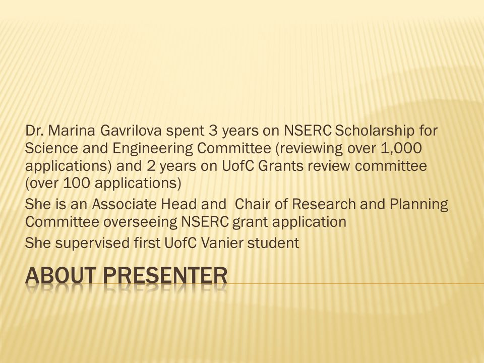 Dr. Marina Gavrilova spent 3 years on NSERC Scholarship for Science and Engineering Committee (reviewing over 1,000 applications) and 2 years on UofC