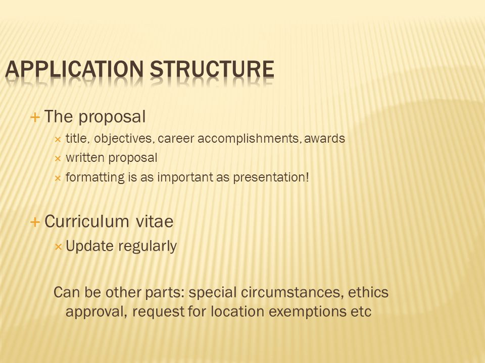 The proposal  title, objectives, career accomplishments, awards  written proposal  formatting is as important as presentation!  Curriculum vitae