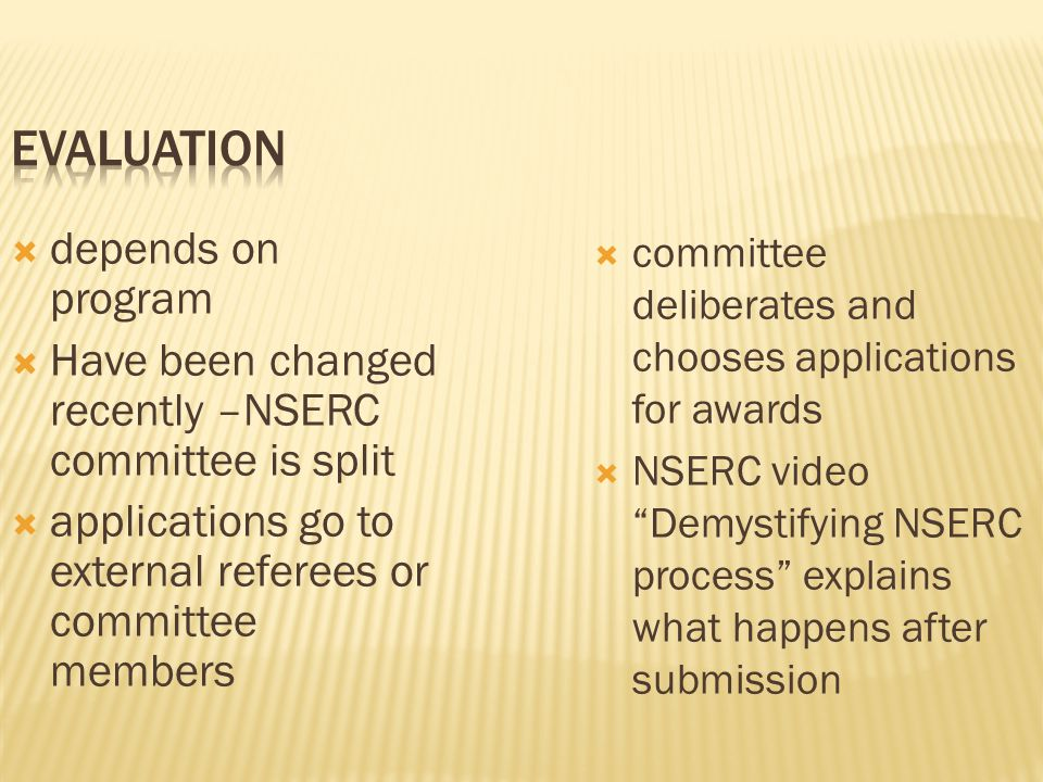  depends on program  Have been changed recently –NSERC committee is split  applications go to external referees or committee members  committee de