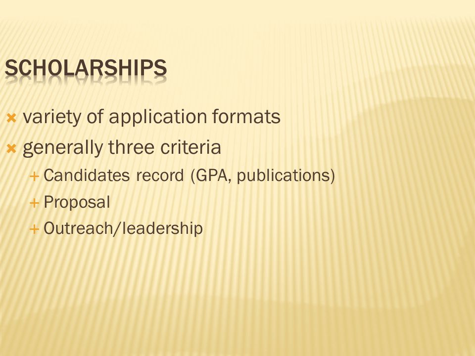 variety of application formats  generally three criteria  Candidates record (GPA, publications)  Proposal  Outreach/leadership