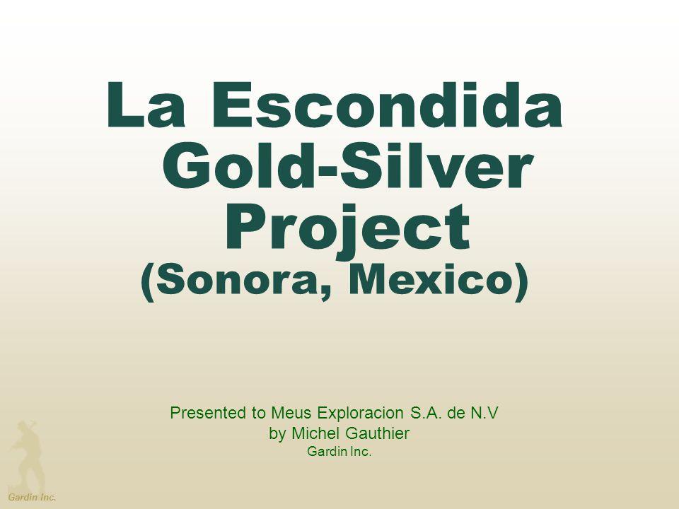 La Escondida Gold-Silver Project (Sonora, Mexico) Presented to Meus Exploracion S.A. de N.V by Michel Gauthier Gardin Inc.