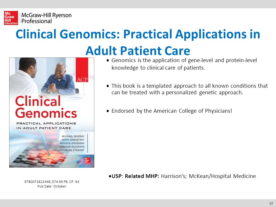 17 Clinical Genomics: Practical Applications in Adult Patient Care  Genomics is the application of gene-level and protein-level knowledge to clinical care of patients.