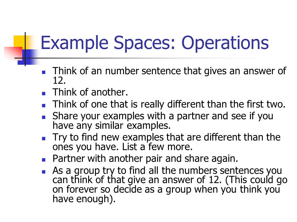 Example Spaces: Operations Think of an number sentence that gives an answer of 12.