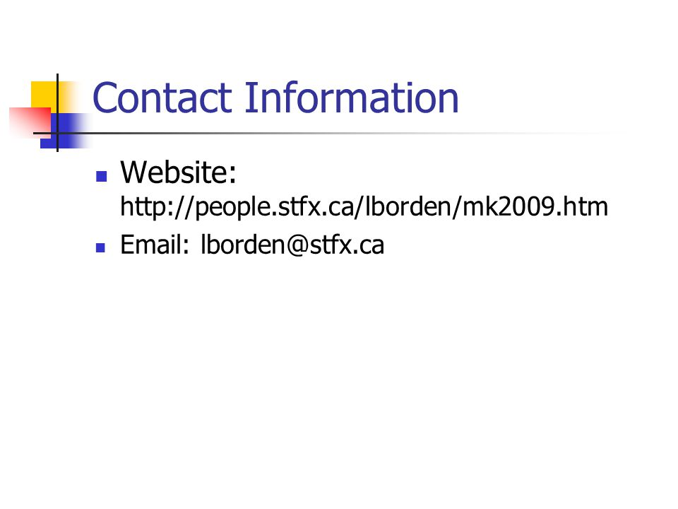 Contact Information Website: http://people.stfx.ca/lborden/mk2009.htm Email: lborden@stfx.ca