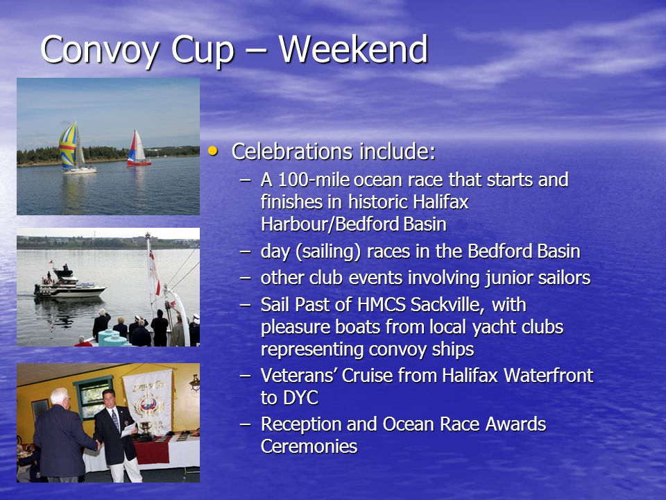 Convoy Cup Schedule Friday, September 15/06 Reception, DYC (6 – 9 PM) Reception, DYC (6 – 9 PM) Registration Races/Sail Past, DYC (6 – 8 PM) Registration Races/Sail Past, DYC (6 – 8 PM)