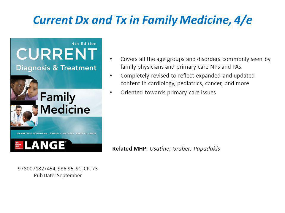 Current Dx and Tx in Family Medicine, 4/e Covers all the age groups and disorders commonly seen by family physicians and primary care NPs and PAs.