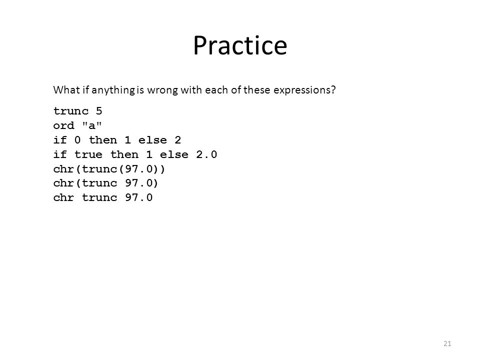 Practice What if anything is wrong with each of these expressions? trunc 5 ord
