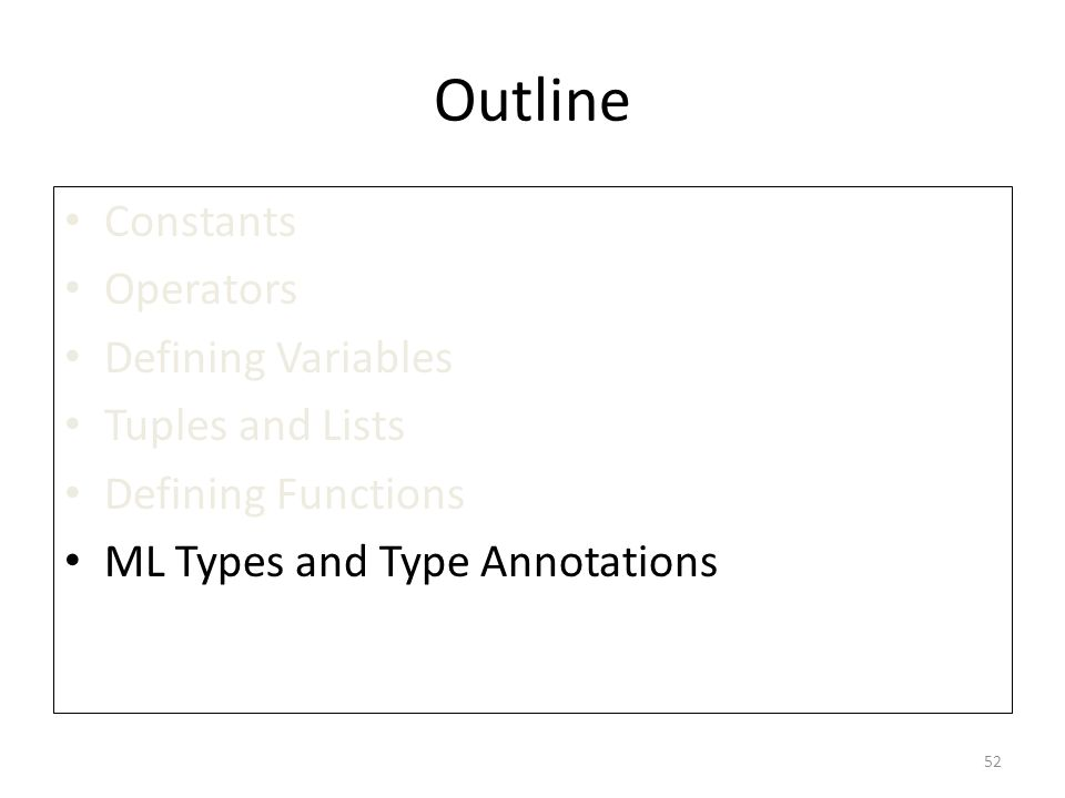 Outline Constants Operators Defining Variables Tuples and Lists Defining Functions ML Types and Type Annotations 52