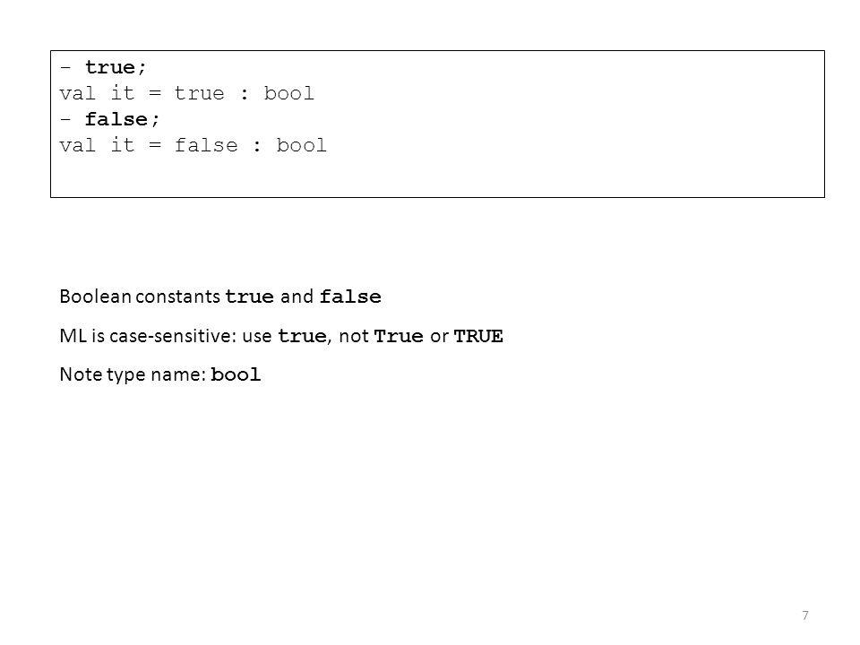 - true; val it = true : bool - false; val it = false : bool Boolean constants true and false ML is case-sensitive: use true, not True or TRUE Note typ