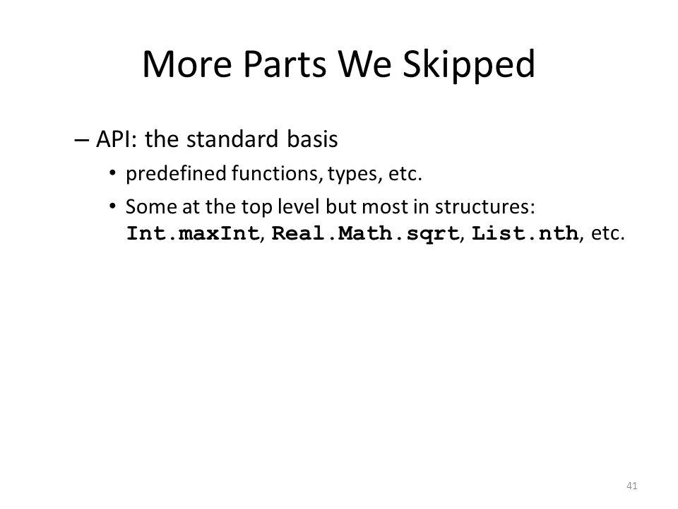 More Parts We Skipped – API: the standard basis predefined functions, types, etc.