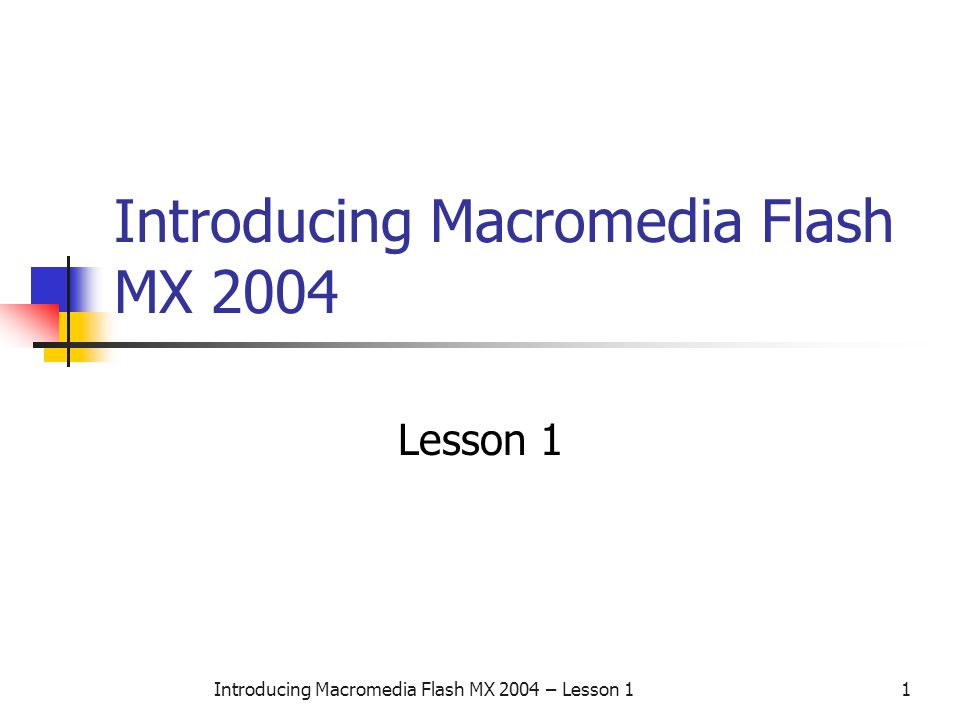Introducing Macromedia Flash MX 2004 – Lesson 11 Introducing Macromedia Flash MX 2004 Lesson 1