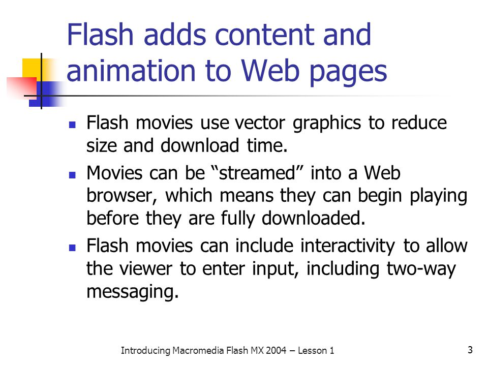 4 Introducing Macromedia Flash MX 2004 – Lesson 1 Flash supports vector and raster images Although Flash is vector-oriented, it does provide support for raster images as well.