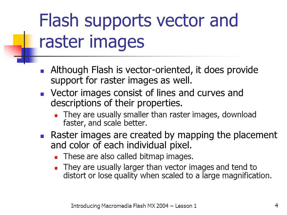 5 Introducing Macromedia Flash MX 2004 – Lesson 1 Scaling a raster versus a vector image At standard size, a raster image and a vector image may appear identical.