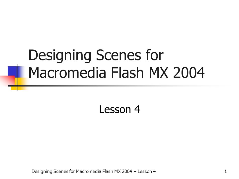 Designing Scenes for Macromedia Flash MX 2004 – Lesson 41 Designing Scenes for Macromedia Flash MX 2004 Lesson 4