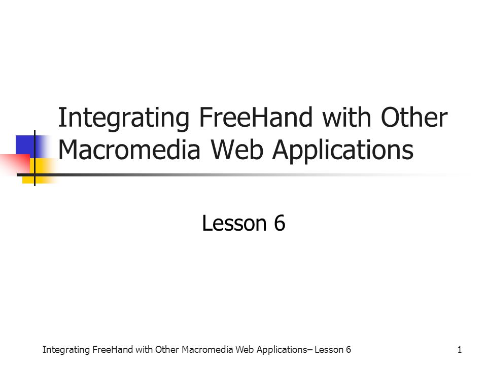 Integrating FreeHand with Other Macromedia Web Applications– Lesson 61 Integrating FreeHand with Other Macromedia Web Applications Lesson 6