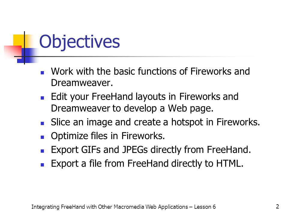 13 Integrating FreeHand with Other Macromedia Web Applications – Lesson 6 Create Web pages using Dreamweaver You can import HTML files created by other applications or you can create new Web pages using Dreamweaver.