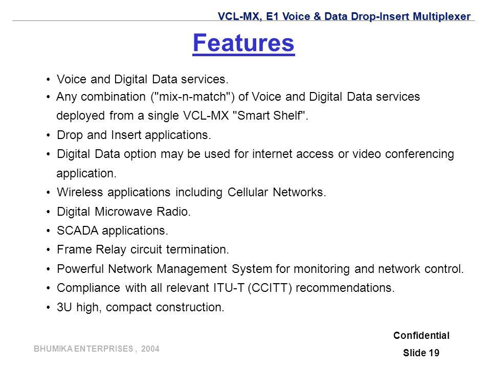 BHUMIKA ENTERPRISES, 2004 Confidential Slide 19 Features Voice and Digital Data services.