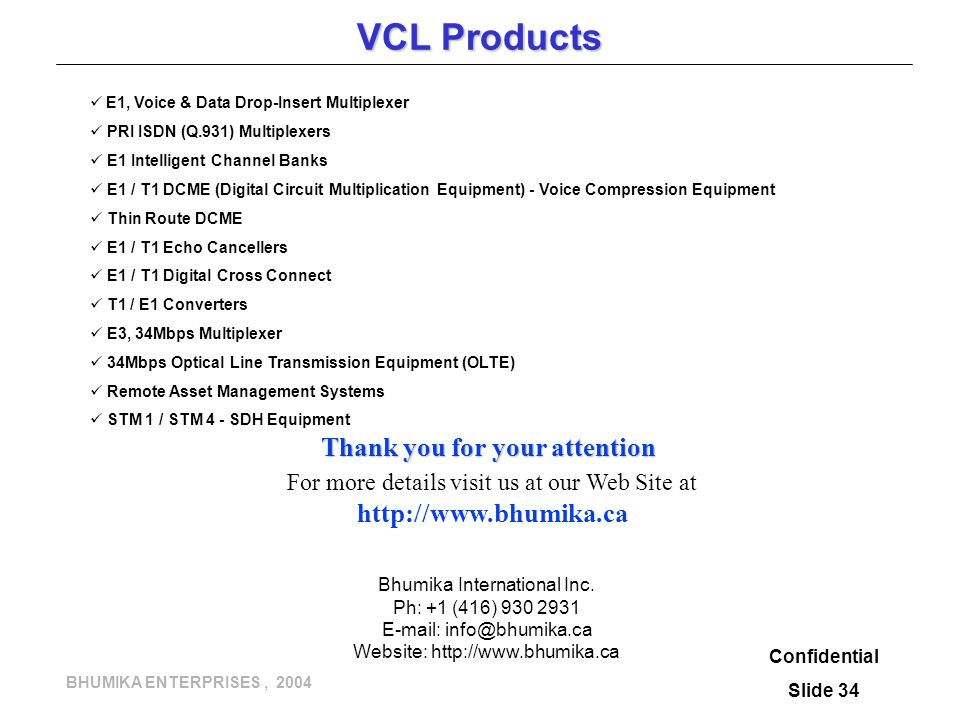 BHUMIKA ENTERPRISES, 2004 VCL Products E1, Voice & Data Drop-Insert Multiplexer PRI ISDN (Q.931) Multiplexers E1 Intelligent Channel Banks E1 / T1 DCM