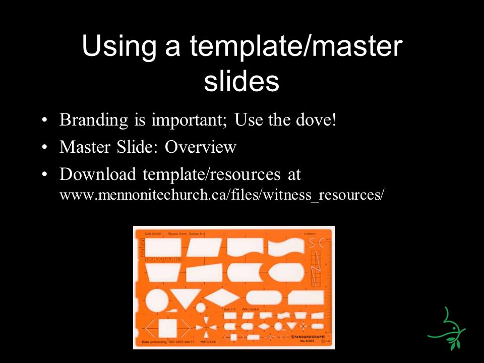 Using a template/master slides Branding is important; Use the dove.