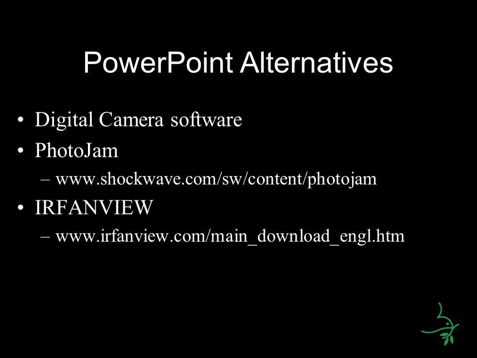PowerPoint Alternatives Digital Camera software PhotoJam –www.shockwave.com/sw/content/photojam IRFANVIEW –www.irfanview.com/main_download_engl.htm
