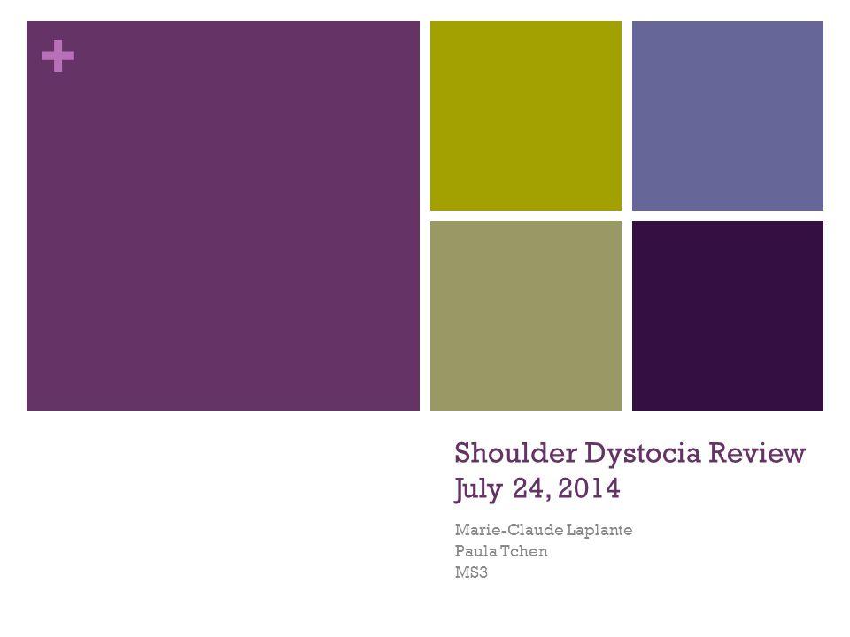 + Shoulder Dystocia Review July 24, 2014 Marie-Claude Laplante Paula Tchen MS3